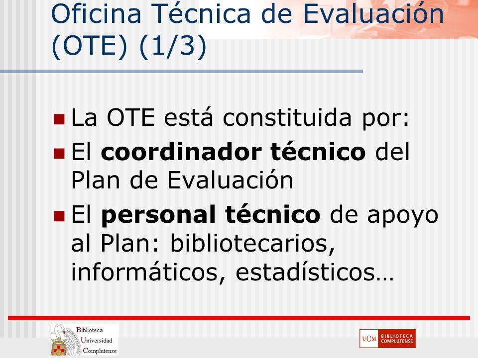 Oficina Técnica de Evaluación (OTE) (1/3) La OTE está constituida por: El coordinador técnico del Plan de Evaluación El personal técnico de apoyo al P
