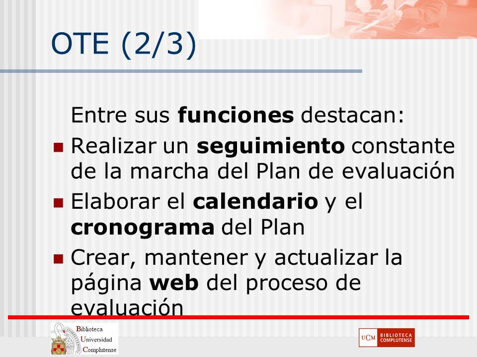 OTE (2/3) Entre sus funciones destacan: Realizar un seguimiento constante de la marcha del Plan de evaluación Elaborar el calendario y el cronograma d