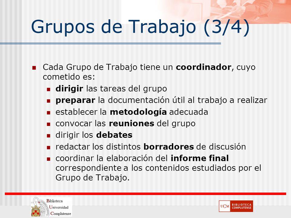 Grupos de Trabajo (3/4) Cada Grupo de Trabajo tiene un coordinador, cuyo cometido es: dirigir las tareas del grupo preparar la documentación útil al t