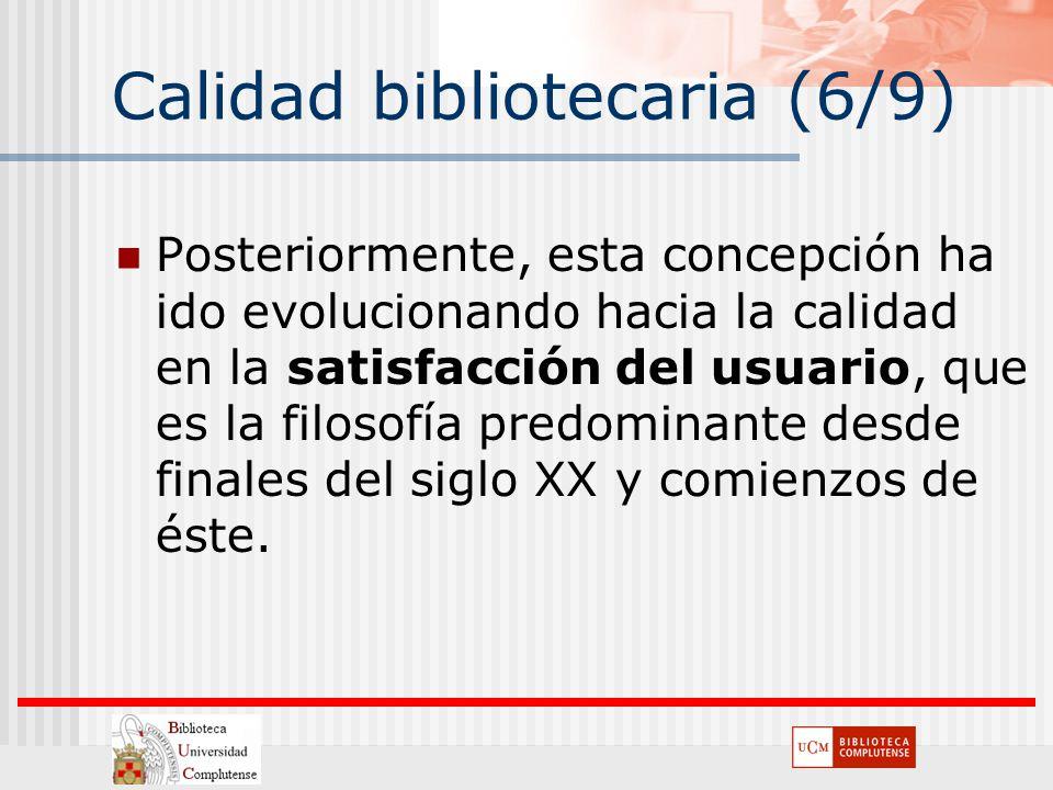 Calidad bibliotecaria (6/9) Posteriormente, esta concepción ha ido evolucionando hacia la calidad en la satisfacción del usuario, que es la filosofía