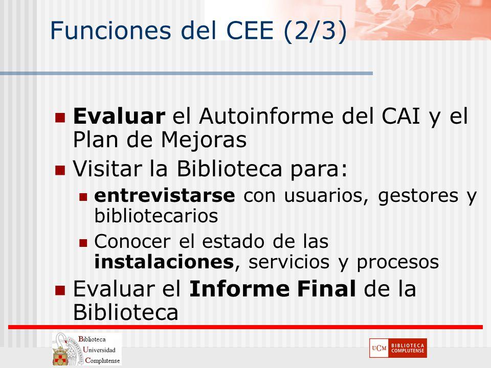 Funciones del CEE (2/3) Evaluar el Autoinforme del CAI y el Plan de Mejoras Visitar la Biblioteca para: entrevistarse con usuarios, gestores y bibliot