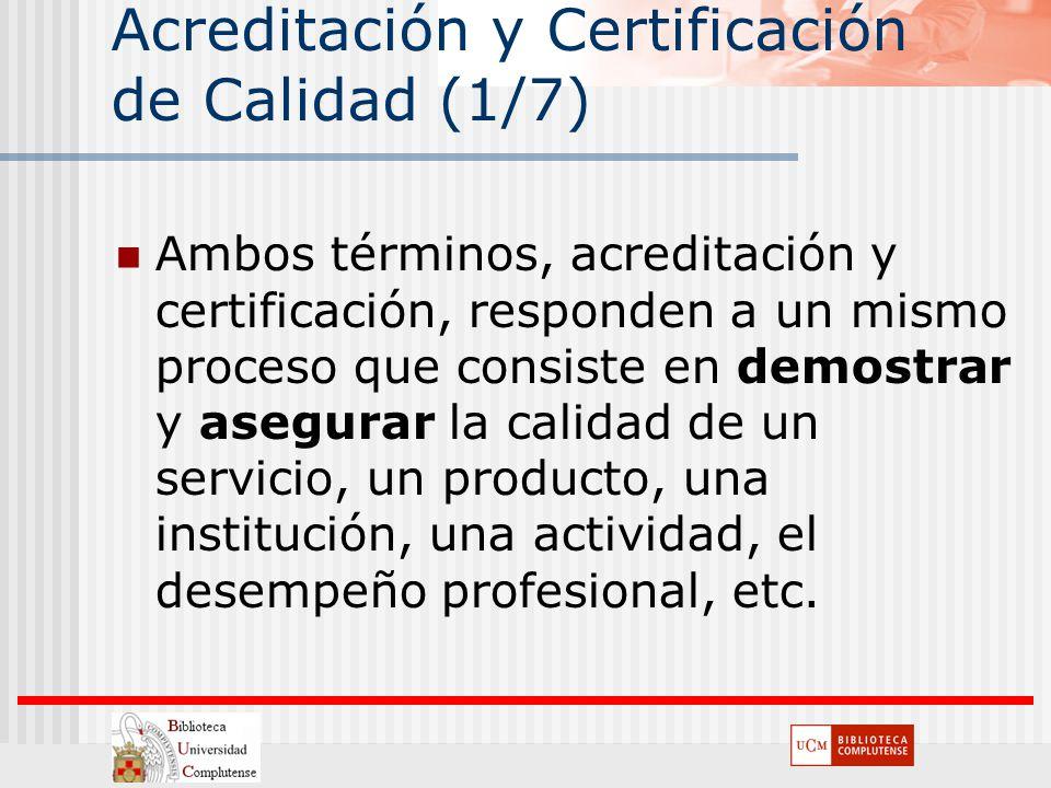 Acreditación y Certificación de Calidad (1/7) Ambos términos, acreditación y certificación, responden a un mismo proceso que consiste en demostrar y a