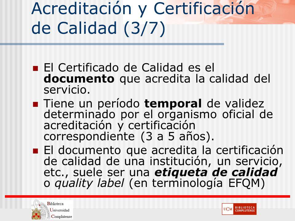 Acreditación y Certificación de Calidad (3/7) El Certificado de Calidad es el documento que acredita la calidad del servicio. Tiene un período tempora