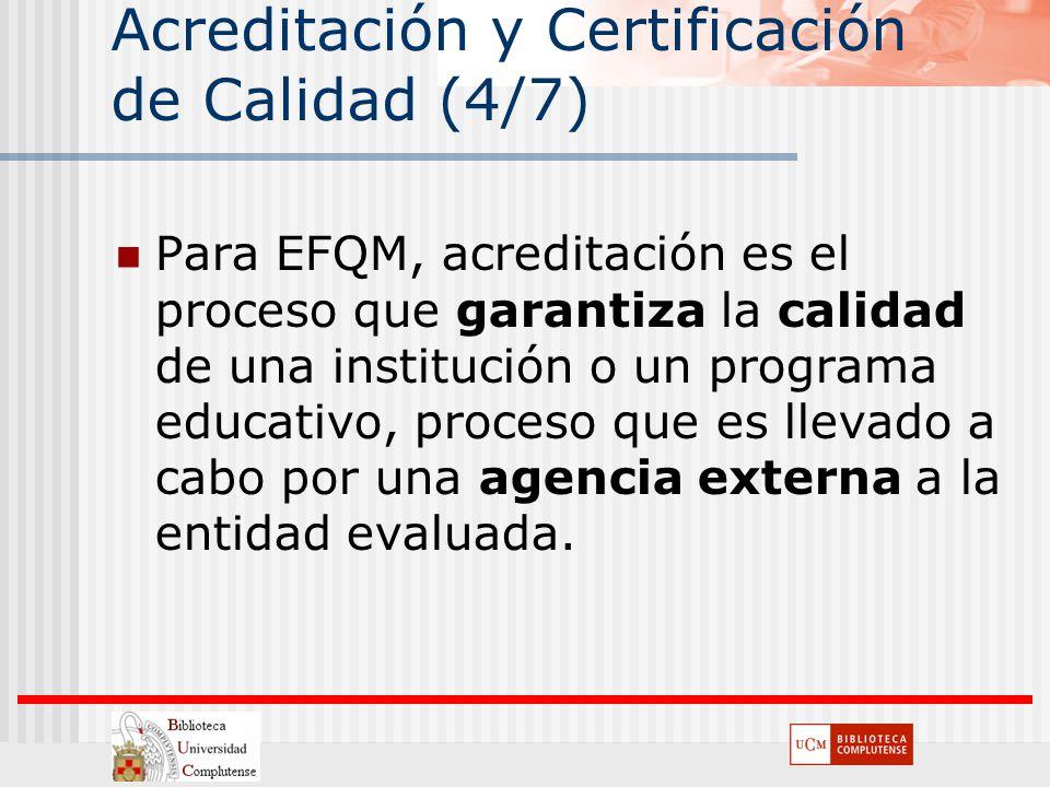 Acreditación y Certificación de Calidad (4/7) Para EFQM, acreditación es el proceso que garantiza la calidad de una institución o un programa educativ