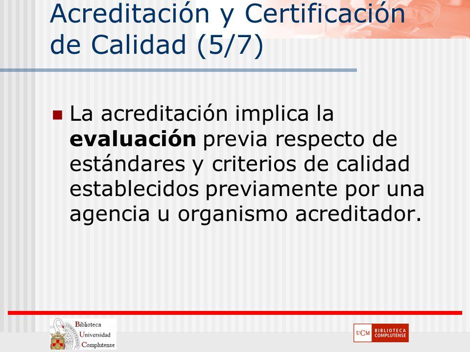 Acreditación y Certificación de Calidad (5/7) La acreditación implica la evaluación previa respecto de estándares y criterios de calidad establecidos