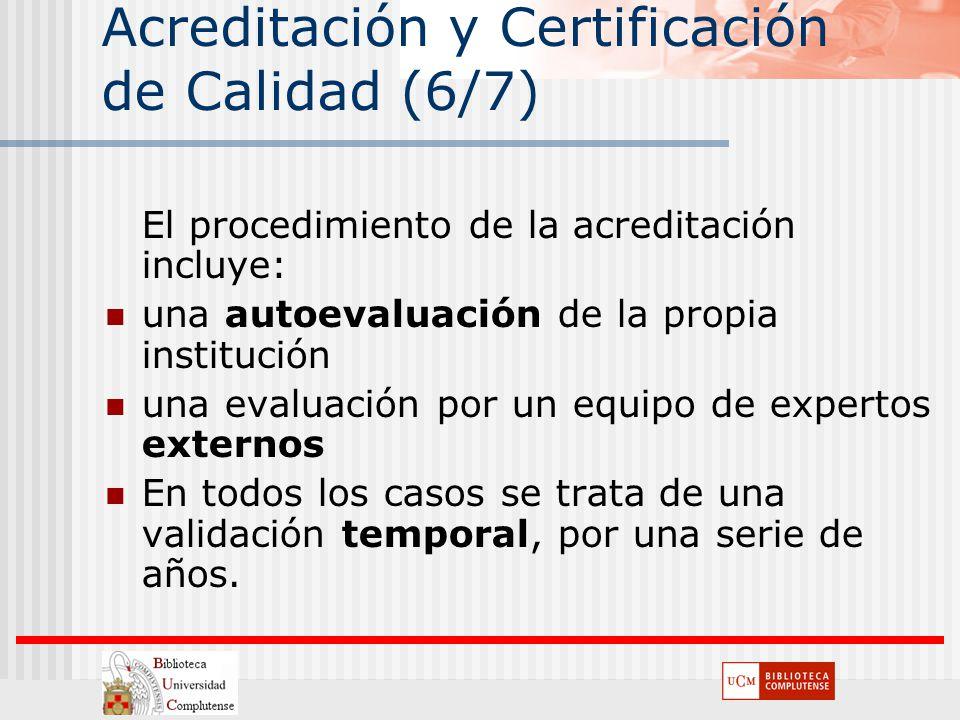 Acreditación y Certificación de Calidad (6/7) El procedimiento de la acreditación incluye: una autoevaluación de la propia institución una evaluación