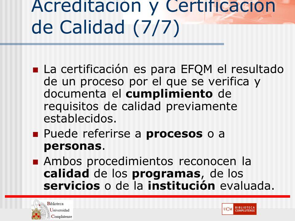 Acreditación y Certificación de Calidad (7/7) La certificación es para EFQM el resultado de un proceso por el que se verifica y documenta el cumplimie