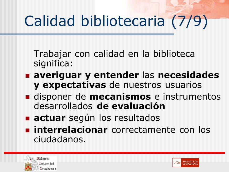 Calidad bibliotecaria (7/9) Trabajar con calidad en la biblioteca significa: averiguar y entender las necesidades y expectativas de nuestros usuarios