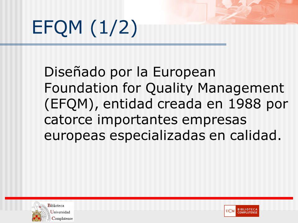 EFQM (1/2) Diseñado por la European Foundation for Quality Management (EFQM), entidad creada en 1988 por catorce importantes empresas europeas especia