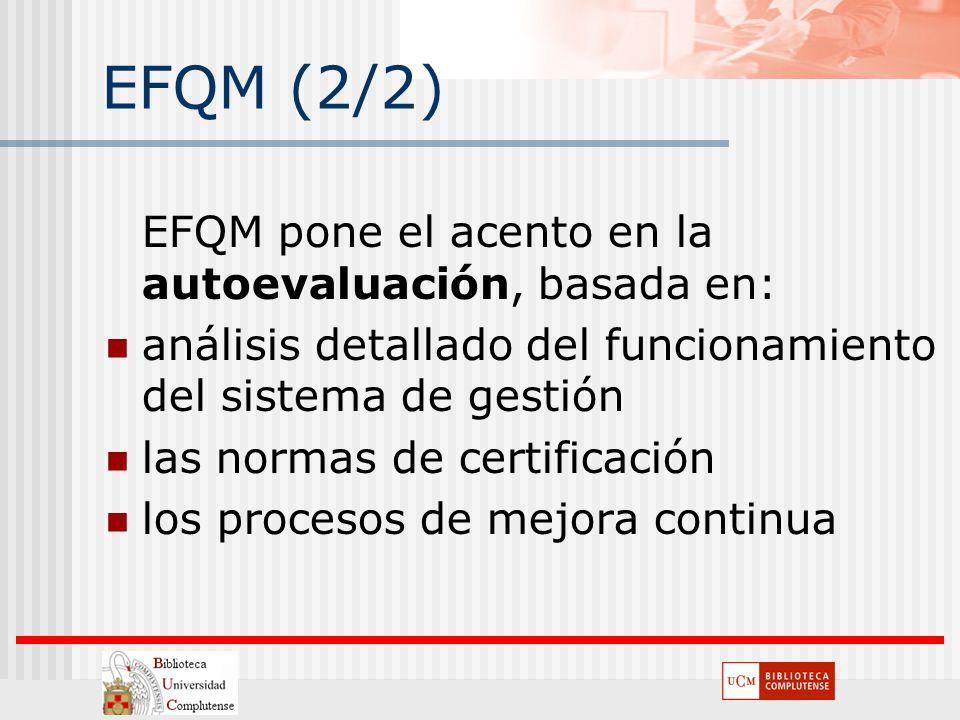 EFQM (2/2) EFQM pone el acento en la autoevaluación, basada en: análisis detallado del funcionamiento del sistema de gestión las normas de certificaci