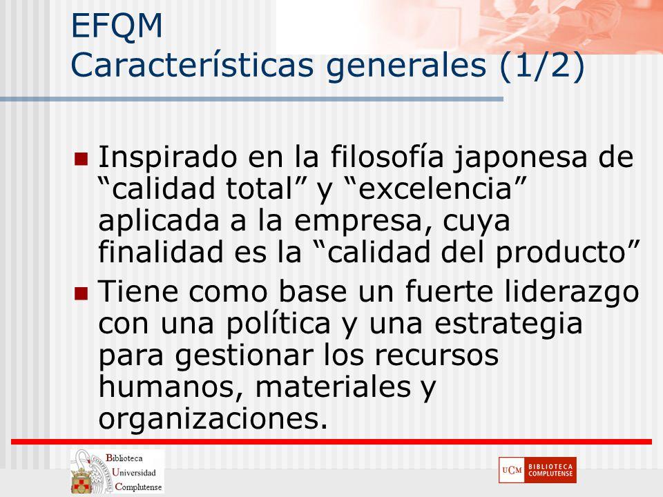 EFQM Características generales (1/2) Inspirado en la filosofía japonesa de calidad total y excelencia aplicada a la empresa, cuya finalidad es la cali