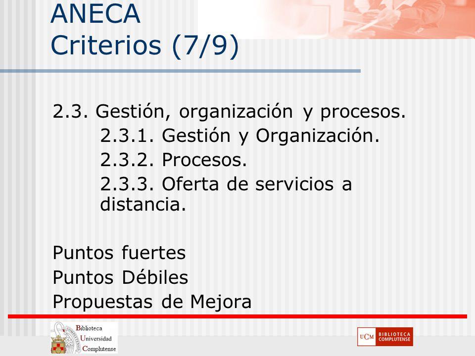 ANECA Criterios (7/9) 2.3. Gestión, organización y procesos. 2.3.1. Gestión y Organización. 2.3.2. Procesos. 2.3.3. Oferta de servicios a distancia. P