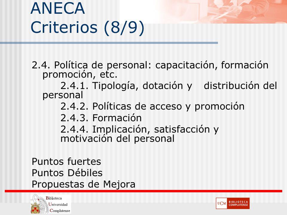 ANECA Criterios (8/9) 2.4. Política de personal: capacitación, formación promoción, etc. 2.4.1. Tipología, dotación y distribución del personal 2.4.2.