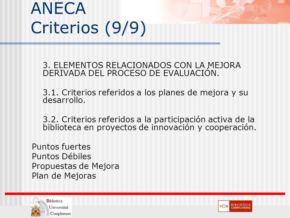 ANECA Criterios (9/9) 3. ELEMENTOS RELACIONADOS CON LA MEJORA DERIVADA DEL PROCESO DE EVALUACIÓN. 3.1. Criterios referidos a los planes de mejora y su