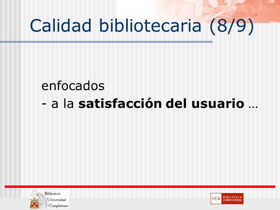 Calidad bibliotecaria (8/9) enfocados - a la satisfacción del usuario …
