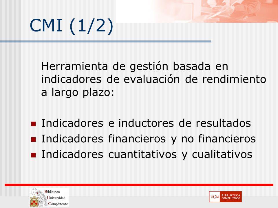 CMI (1/2) Herramienta de gestión basada en indicadores de evaluación de rendimiento a largo plazo: Indicadores e inductores de resultados Indicadores