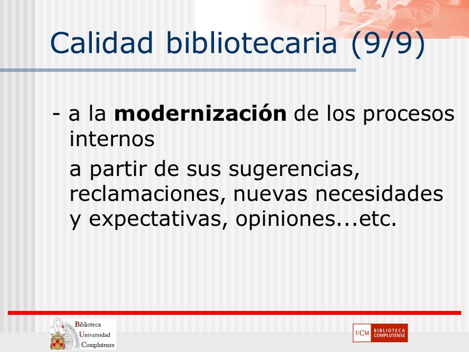 Calidad bibliotecaria (9/9) - a la modernización de los procesos internos a partir de sus sugerencias, reclamaciones, nuevas necesidades y expectativa