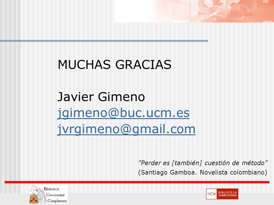 MUCHAS GRACIAS Javier Gimeno jgimeno@buc.ucm.es jvrgimeno@gmail.com Perder es [también] cuestión de método (Santiago Gamboa. Novelista colombiano)