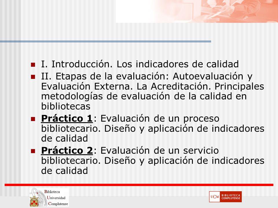 I. Introducción. Los indicadores de calidad II. Etapas de la evaluación: Autoevaluación y Evaluación Externa. La Acreditación. Principales metodología