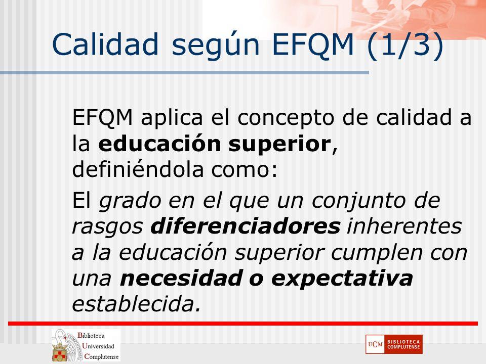 Calidad según EFQM (1/3) EFQM aplica el concepto de calidad a la educación superior, definiéndola como: El grado en el que un conjunto de rasgos difer