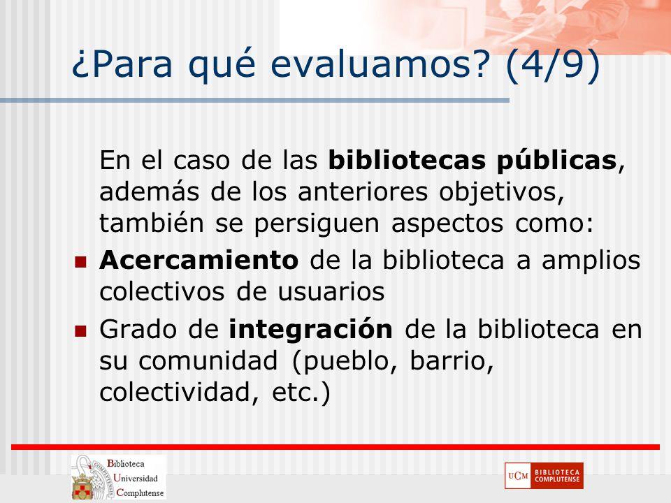 ¿Para qué evaluamos? (4/9) En el caso de las bibliotecas públicas, además de los anteriores objetivos, también se persiguen aspectos como: Acercamient