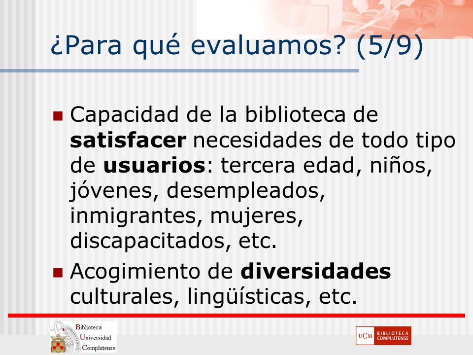 ¿Para qué evaluamos? (5/9) Capacidad de la biblioteca de satisfacer necesidades de todo tipo de usuarios: tercera edad, niños, jóvenes, desempleados,