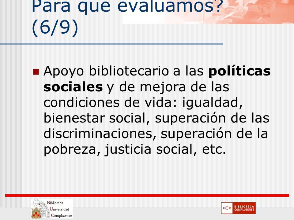 Para qué evaluamos? (6/9) Apoyo bibliotecario a las políticas sociales y de mejora de las condiciones de vida: igualdad, bienestar social, superación