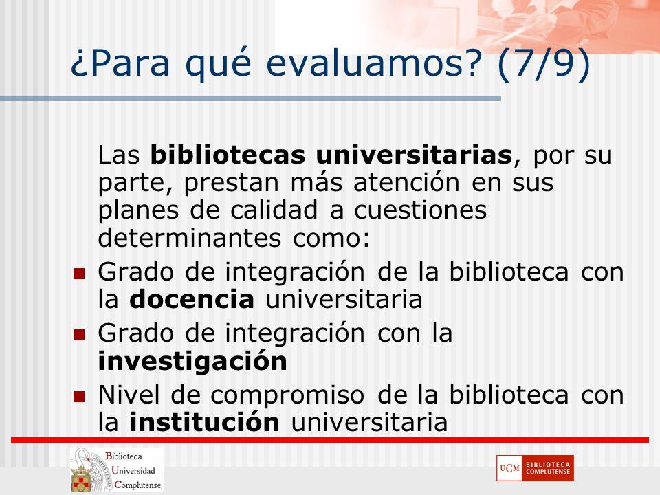 ¿Para qué evaluamos? (7/9) Las bibliotecas universitarias, por su parte, prestan más atención en sus planes de calidad a cuestiones determinantes como