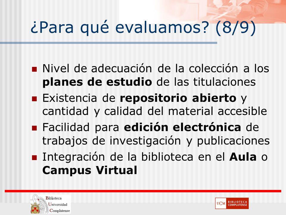 ¿Para qué evaluamos? (8/9) Nivel de adecuación de la colección a los planes de estudio de las titulaciones Existencia de repositorio abierto y cantida