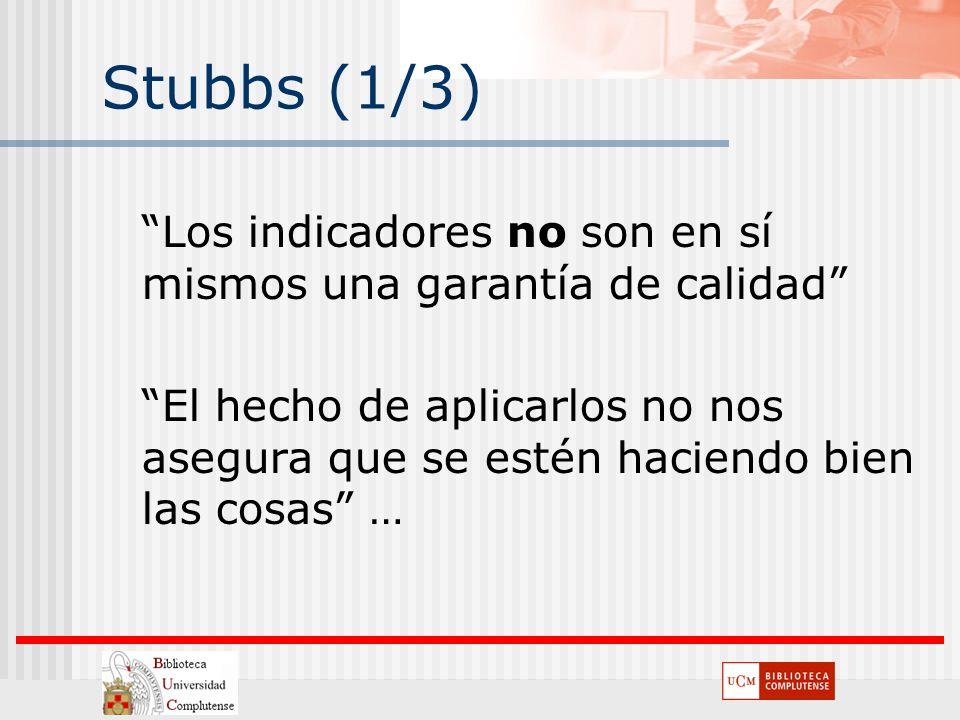 Stubbs (1/3) Los indicadores no son en sí mismos una garantía de calidad El hecho de aplicarlos no nos asegura que se estén haciendo bien las cosas …