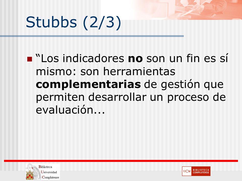 Stubbs (2/3) Los indicadores no son un fin es sí mismo: son herramientas complementarias de gestión que permiten desarrollar un proceso de evaluación.