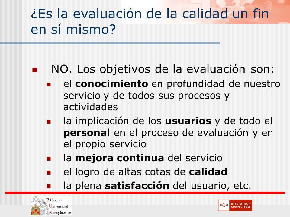 ¿Es la evaluación de la calidad un fin en sí mismo? NO. Los objetivos de la evaluación son: el conocimiento en profundidad de nuestro servicio y de to