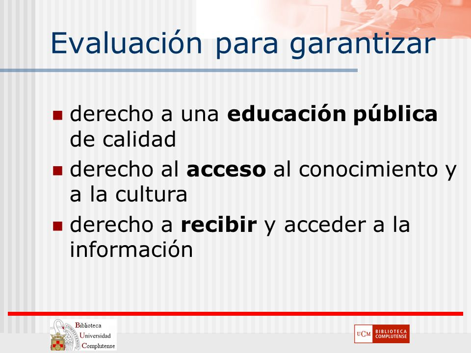 Evaluación para garantizar derecho a una educación pública de calidad derecho al acceso al conocimiento y a la cultura derecho a recibir y acceder a l