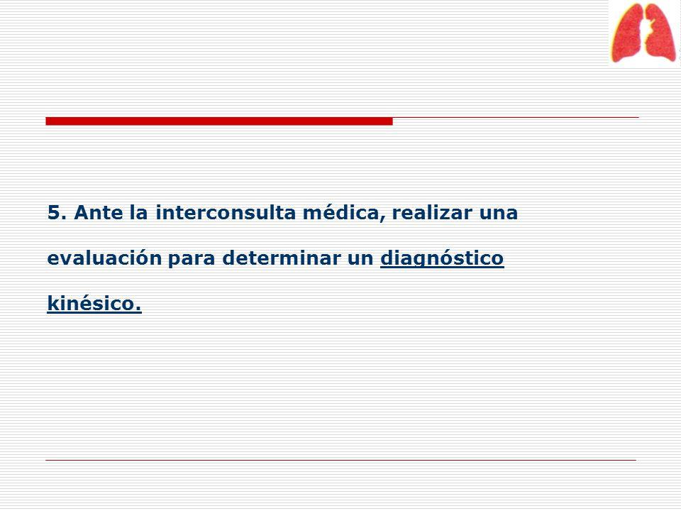 5. Ante la interconsulta médica, realizar una evaluación para determinar un diagnóstico kinésico.