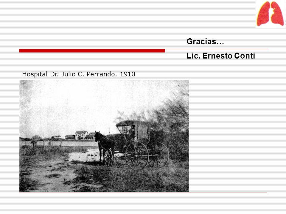 Gracias… Lic. Ernesto Conti Hospital Dr. Julio C. Perrando. 1910