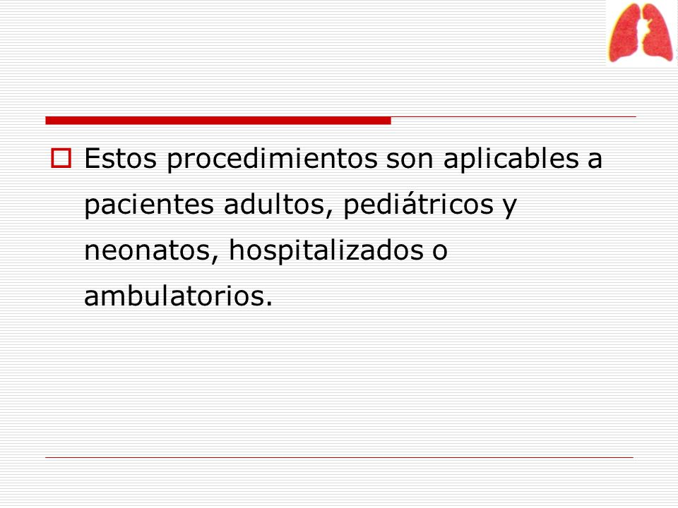 Estos procedimientos son aplicables a pacientes adultos, pediátricos y neonatos, hospitalizados o ambulatorios.
