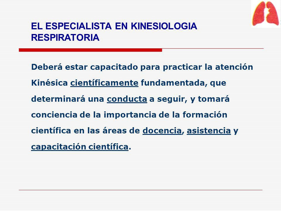 OBJETIVOS GENERALES El Kinesiólogo Respiratorio debe ser capaz de: 1.