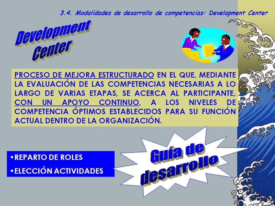 3.4. Modalidades de desarrollo de competencias: Development Center PROCESO DE MEJORA ESTRUCTURADO EN EL QUE, MEDIANTE LA EVALUACIÓN DE LAS COMPETENCIA