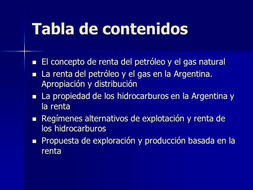 Tabla de contenidos El concepto de renta del petróleo y el gas natural El concepto de renta del petróleo y el gas natural La renta del petróleo y el g