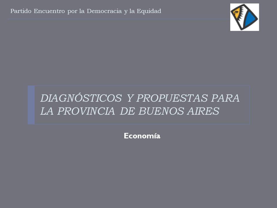 DIAGNÓSTICOS Y PROPUESTAS PARA LA PROVINCIA DE BUENOS AIRES Economía Partido Encuentro por la Democracia y la Equidad