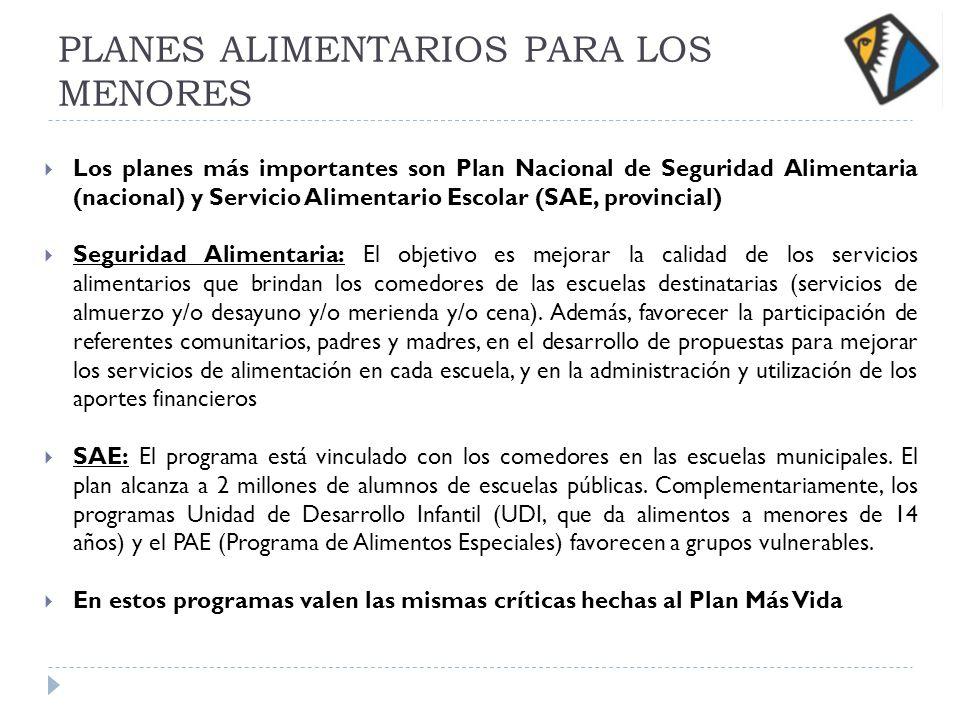 PLANES ALIMENTARIOS PARA LOS MENORES Los planes más importantes son Plan Nacional de Seguridad Alimentaria (nacional) y Servicio Alimentario Escolar (