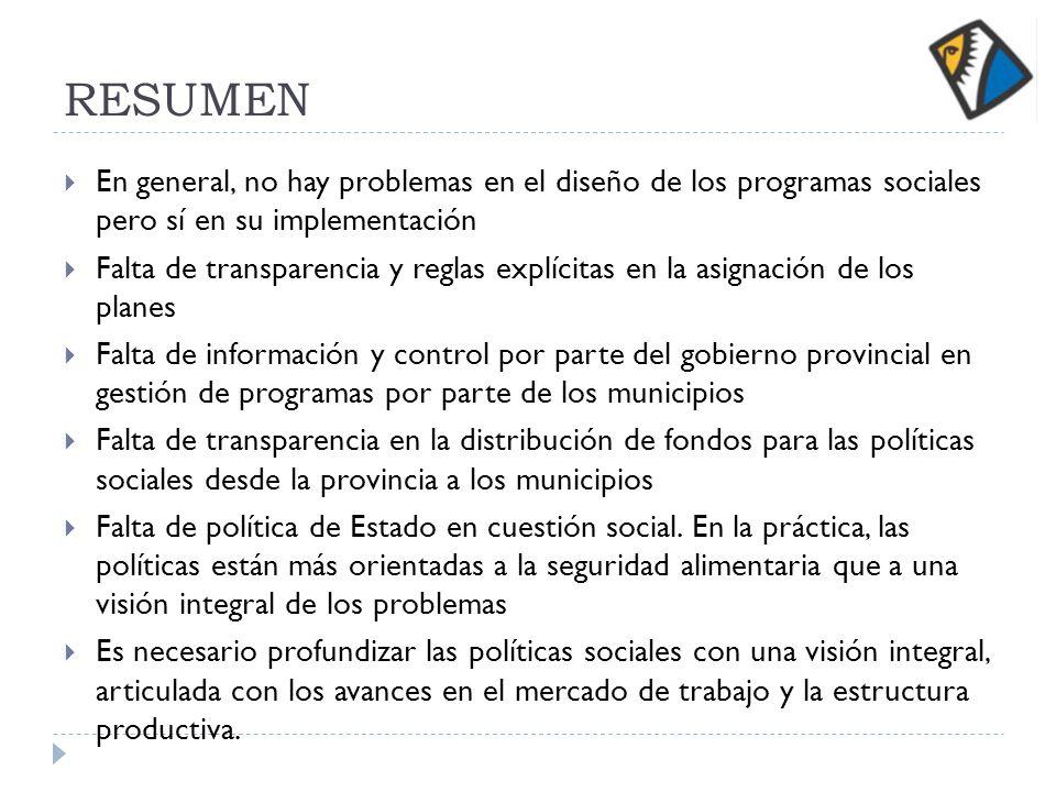 RESUMEN En general, no hay problemas en el diseño de los programas sociales pero sí en su implementación Falta de transparencia y reglas explícitas en