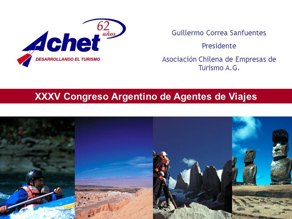 XXXV Congreso Argentino de Agentes de Viajes Guillermo Correa Sanfuentes Presidente Asociación Chilena de Empresas de Turismo A.G.