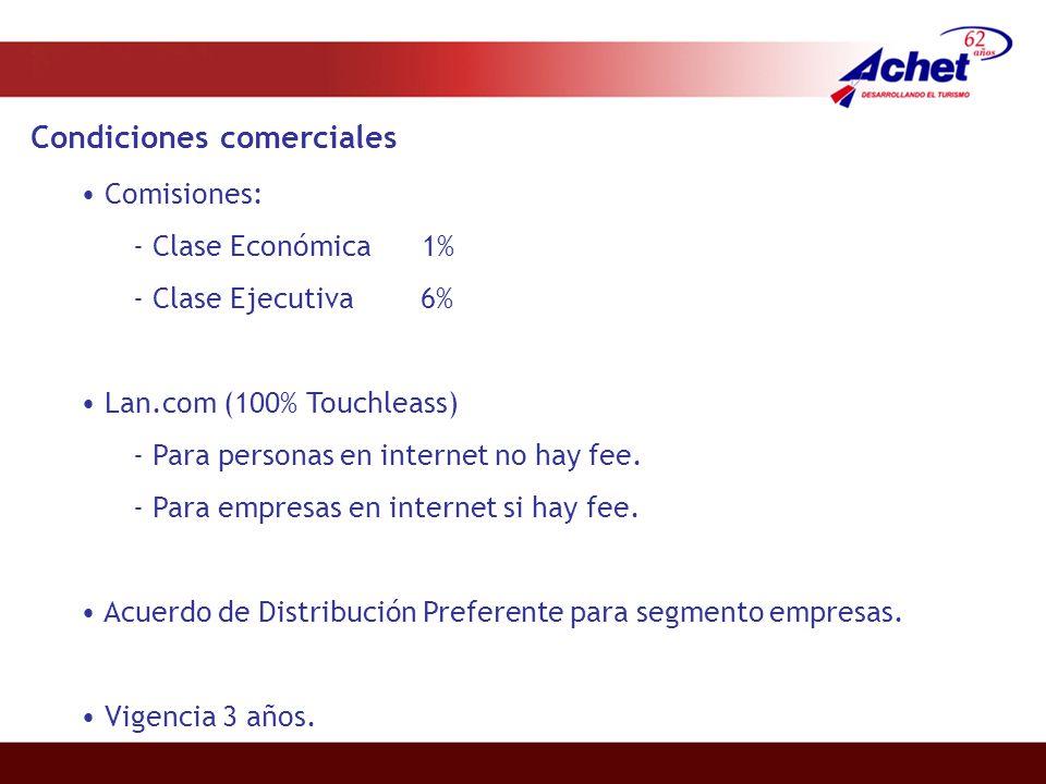 Condiciones comerciales Comisiones: - Clase Económica 1% - Clase Ejecutiva 6% Lan.com (100% Touchleass) - Para personas en internet no hay fee.