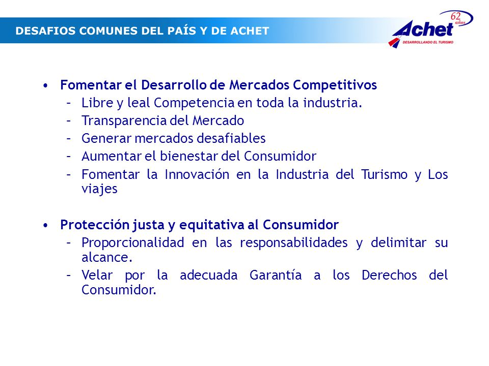 Fomentar el Desarrollo de Mercados Competitivos –Libre y leal Competencia en toda la industria.