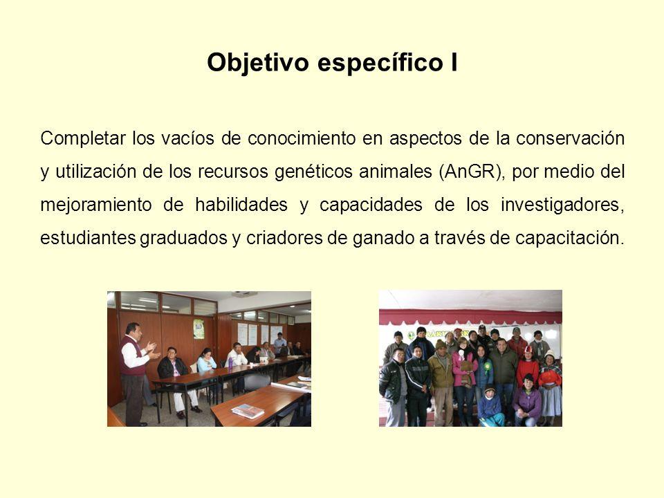 Objetivo específico I Completar los vacíos de conocimiento en aspectos de la conservación y utilización de los recursos genéticos animales (AnGR), por