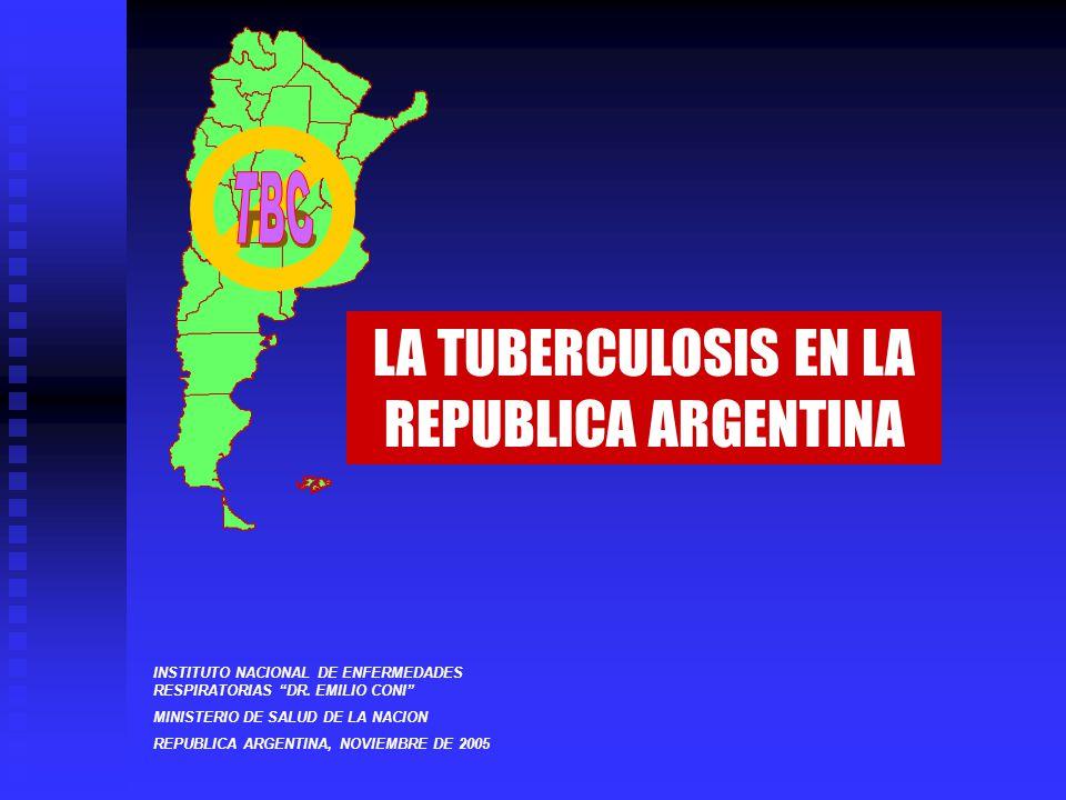 LA TUBERCULOSIS EN LA REPUBLICA ARGENTINA INSTITUTO NACIONAL DE ENFERMEDADES RESPIRATORIAS DR. EMILIO CONI MINISTERIO DE SALUD DE LA NACION REPUBLICA