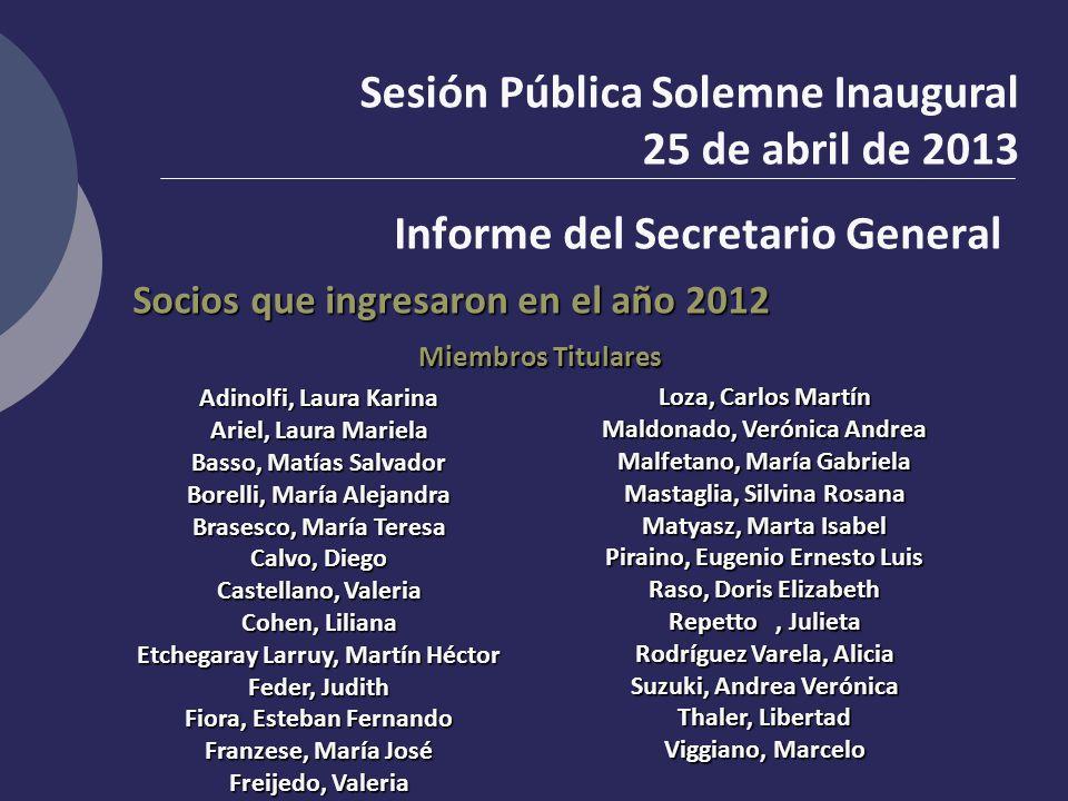 Sesión Pública Solemne Inaugural 25 de abril de 2013 Informe del Secretario General Socios que ingresaron en el año 2012 Miembros Titulares Adinolfi,