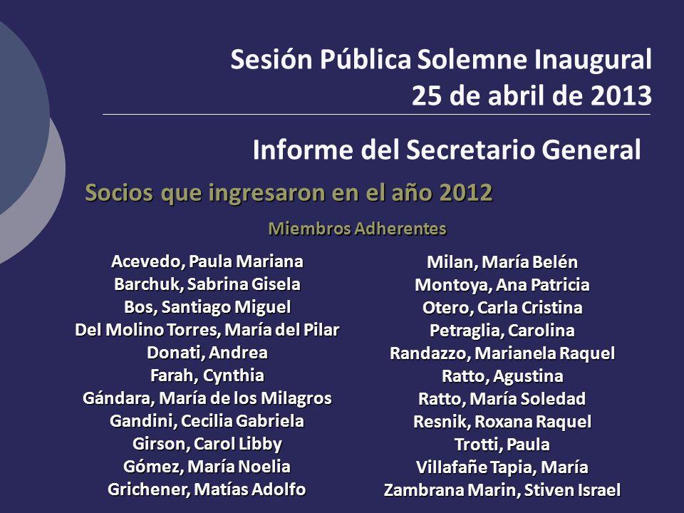 Socios que ingresaron en el año 2012 Sesión Pública Solemne Inaugural 25 de abril de 2013 Informe del Secretario General Acevedo, Paula Mariana Barchu