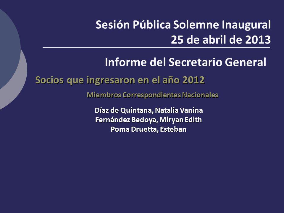 Socios que ingresaron en el año 2012 Sesión Pública Solemne Inaugural 25 de abril de 2013 Informe del Secretario General Díaz de Quintana, Natalia Van